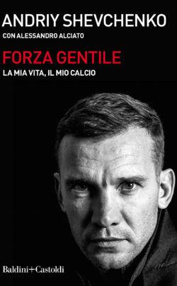 «Forza gentile. La mia vita, il mio calcio». Андрій Шевченко випустить автобіографію - изображение 1